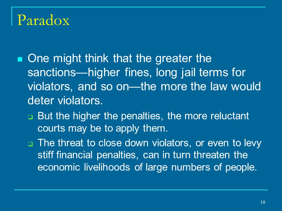 Paradox One might think that the greater the sanctions—higher fines, long jail terms for violators, and so on—the more the law would deter violators.