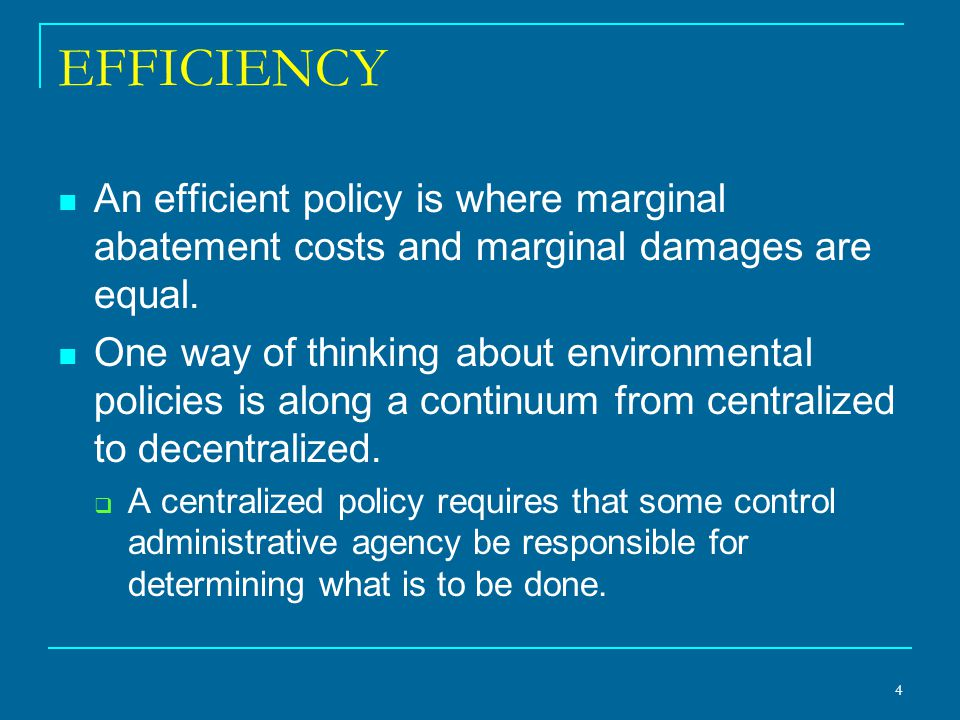 EFFICIENCY An efficient policy is where marginal abatement costs and marginal damages are equal.