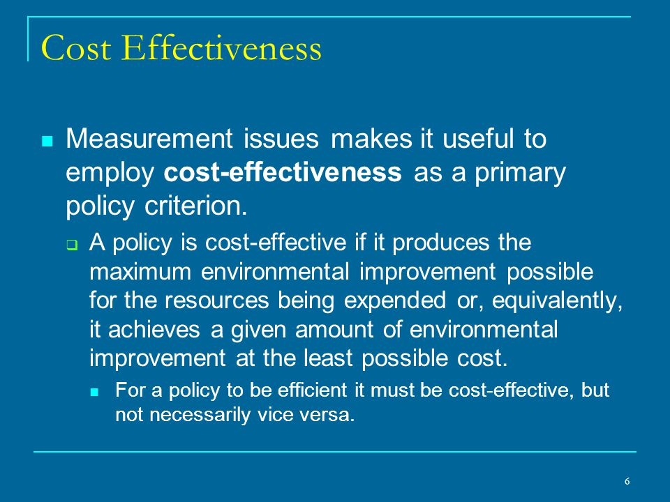 Cost Effectiveness Measurement issues makes it useful to employ cost-effectiveness as a primary policy criterion.