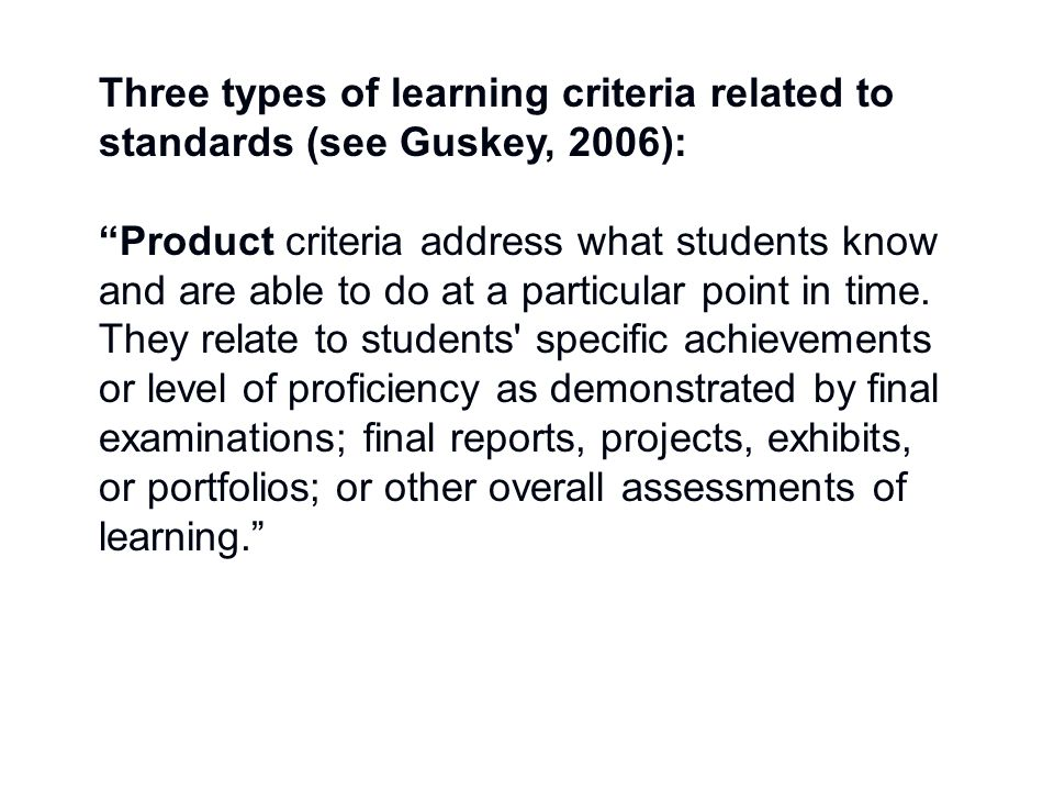 Three types of learning criteria related to standards (see Guskey, 2006):