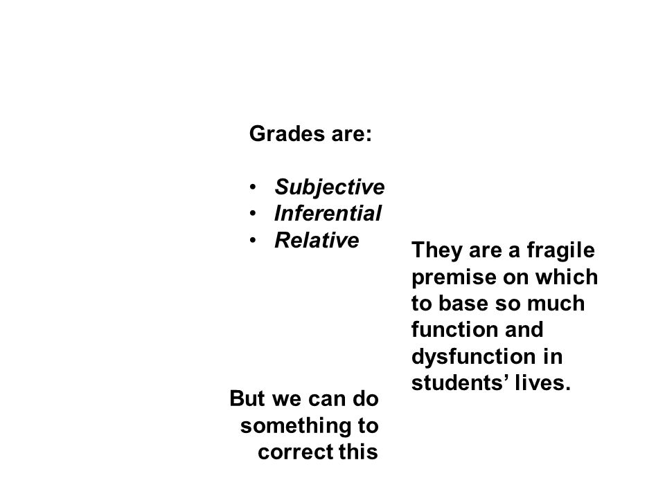 Grades are: Subjective. Inferential. Relative.