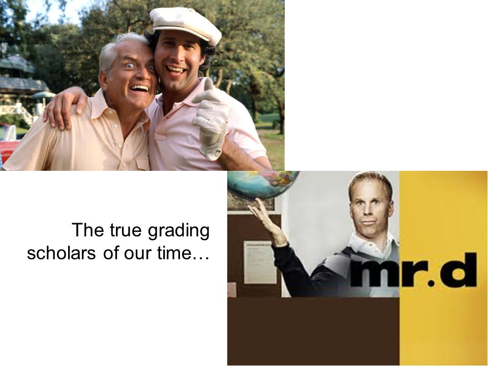 The true grading scholars of our time…