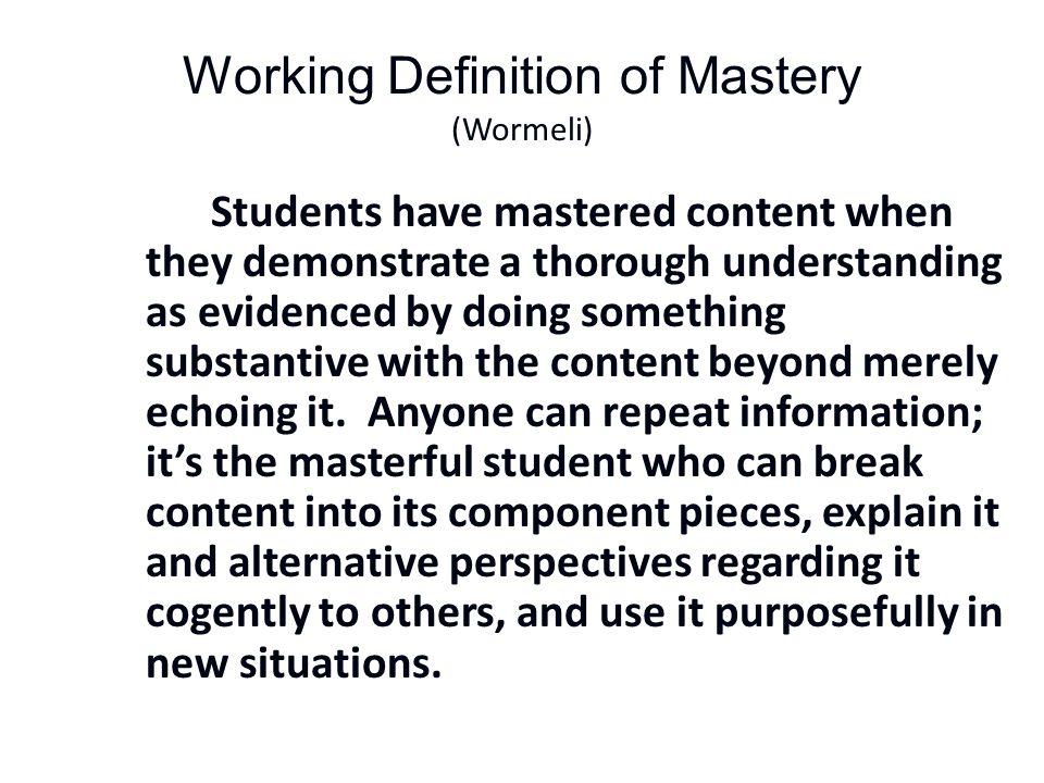 Working Definition of Mastery (Wormeli)