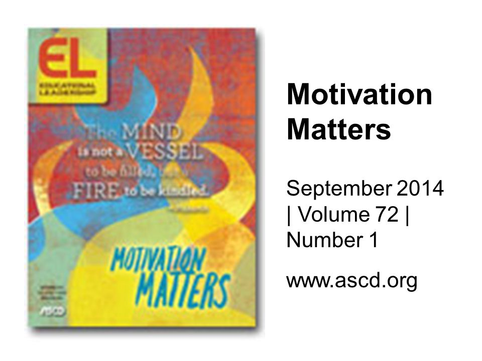 Motivation Matters September 2014 | Volume 72 | Number 1 www.ascd.org