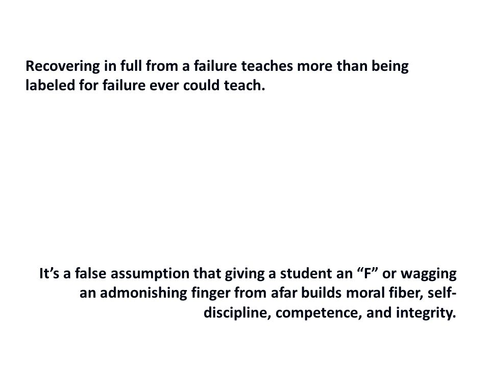 Recovering in full from a failure teaches more than being labeled for failure ever could teach.