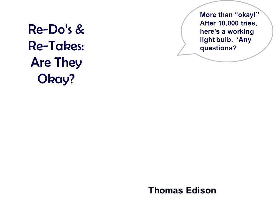 Re-Do's & Re-Takes: Are They Okay Thomas Edison