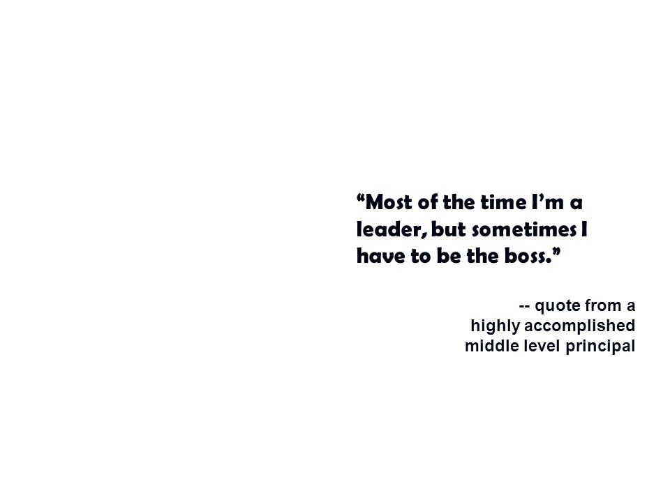 Most of the time I'm a leader, but sometimes I have to be the boss.