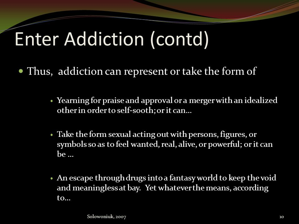 Enter Addiction (contd)