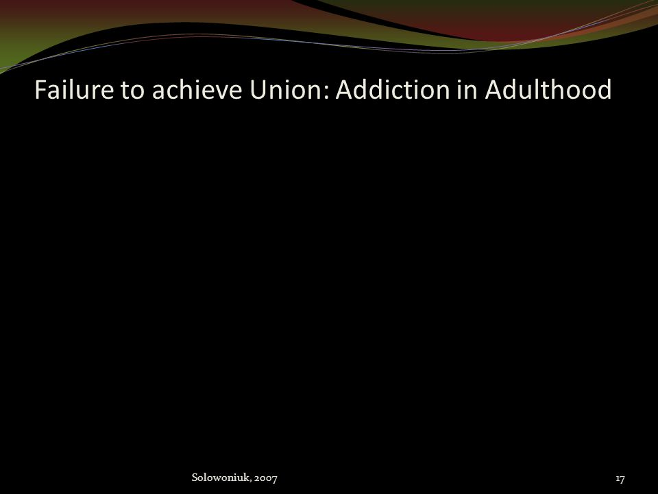 Failure to achieve Union: Addiction in Adulthood