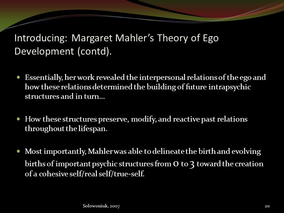 Introducing: Margaret Mahler's Theory of Ego Development (contd).