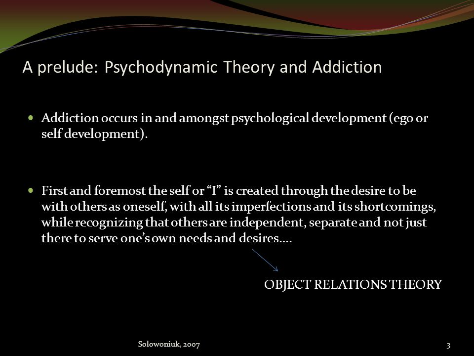 A prelude: Psychodynamic Theory and Addiction