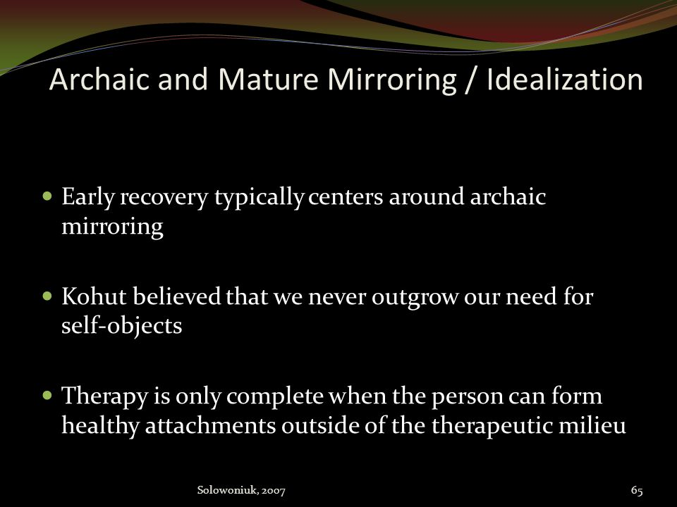 Archaic and Mature Mirroring / Idealization