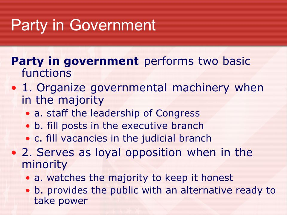 Party in Government Party in government performs two basic functions