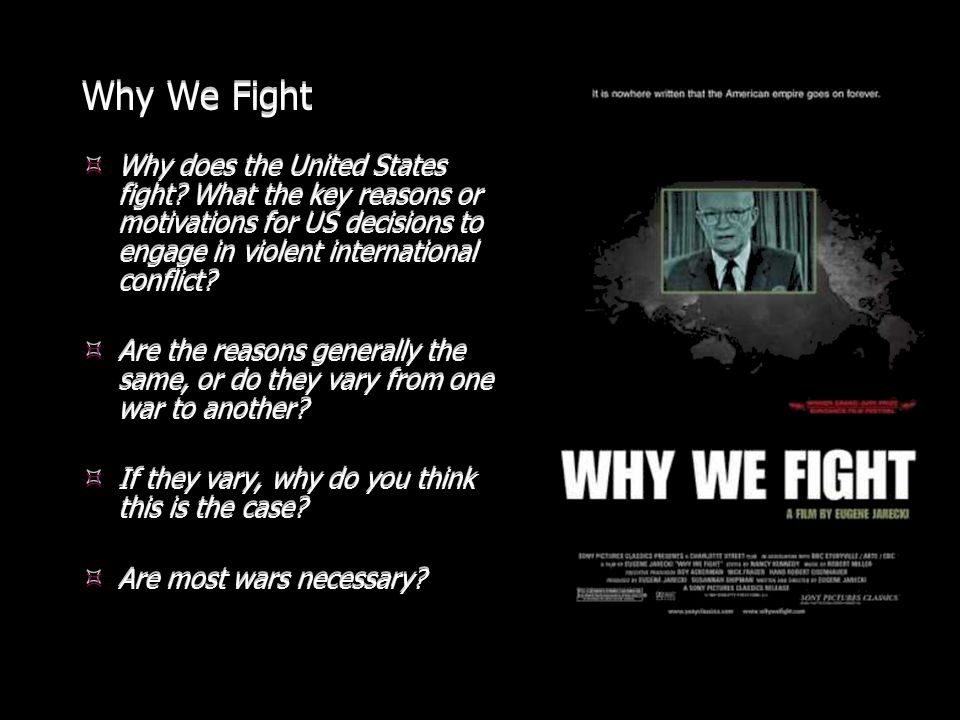 Why We Fight Why does the United States fight What the key reasons or motivations for US decisions to engage in violent international conflict