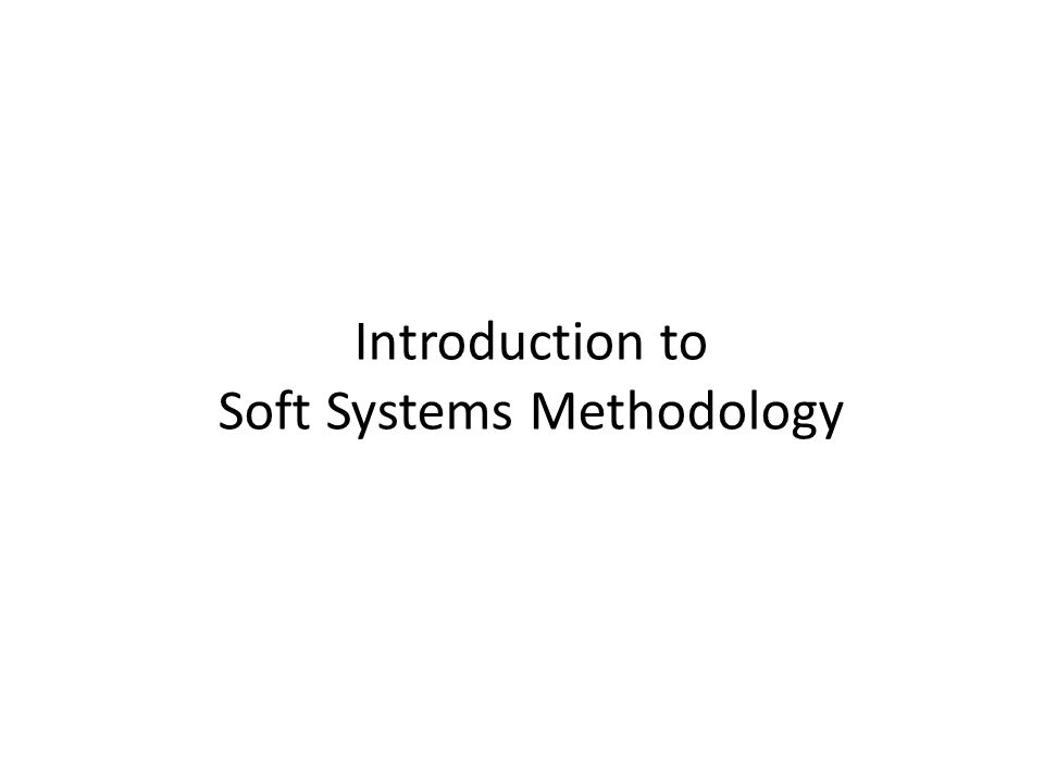 Introduction to Soft Systems Methodology