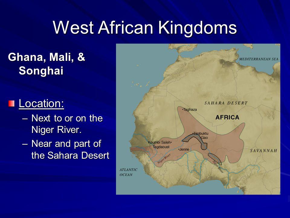West African Kingdoms Ghana, Mali, & Songhai Location: