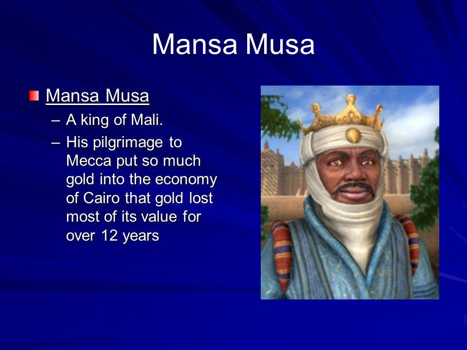Mansa Musa Mansa Musa A king of Mali.