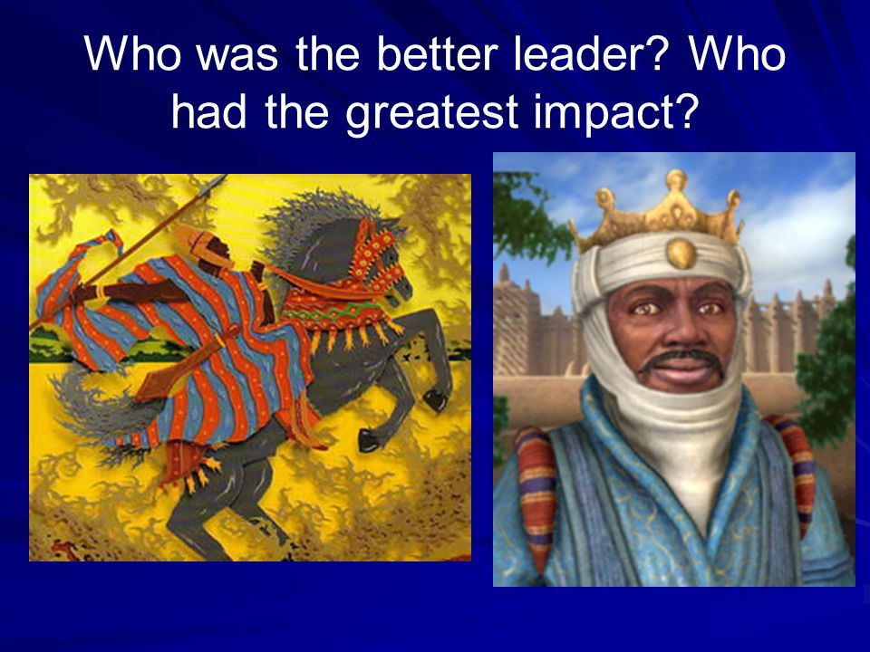 Who was the better leader Who had the greatest impact
