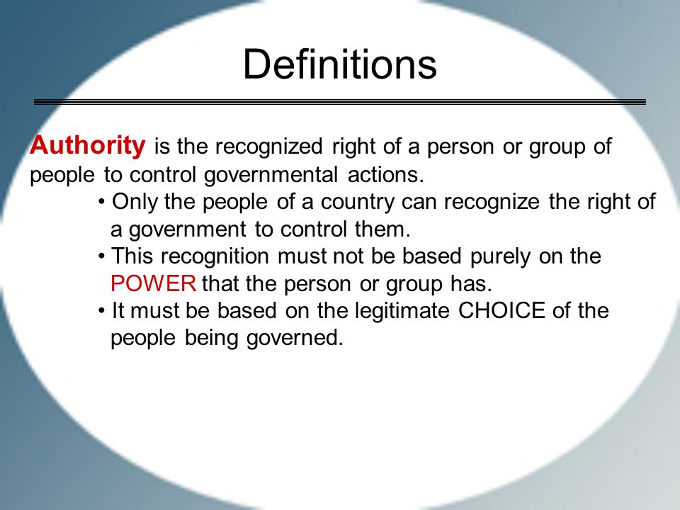 Definitions Authority is the recognized right of a person or group of people to control governmental actions.