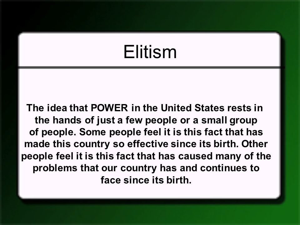 Elitism The idea that POWER in the United States rests in