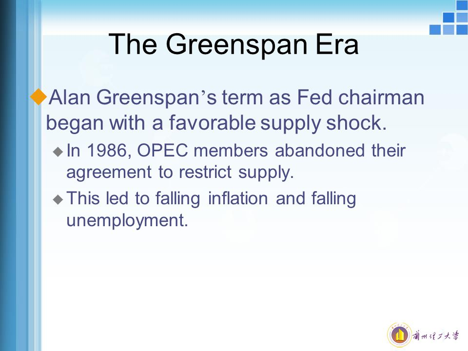 The Greenspan Era Alan Greenspan's term as Fed chairman began with a favorable supply shock.
