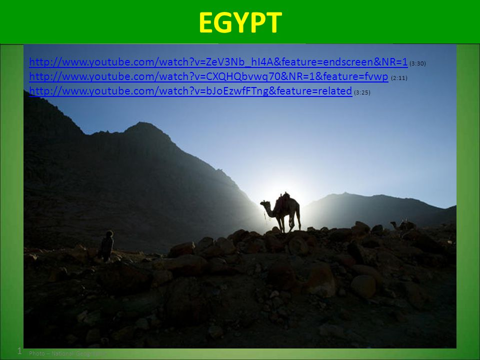 EGYPT http://www.youtube.com/watch v=ZeV3Nb_hI4A&feature=endscreen&NR=1 (3:30) http://www.youtube.com/watch v=CXQHQbvwq70&NR=1&feature=fvwp (2:11)