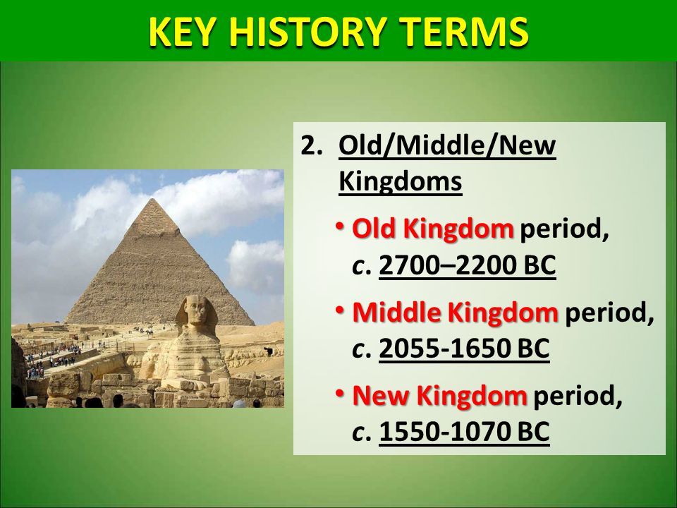 KEY HISTORY TERMS Old/Middle/New Kingdoms