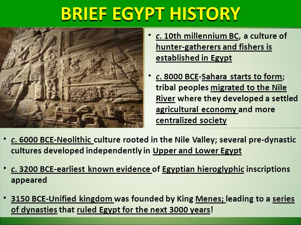 BRIEF EGYPT HISTORY c. 10th millennium BC, a culture of hunter-gatherers and fishers is established in Egypt.