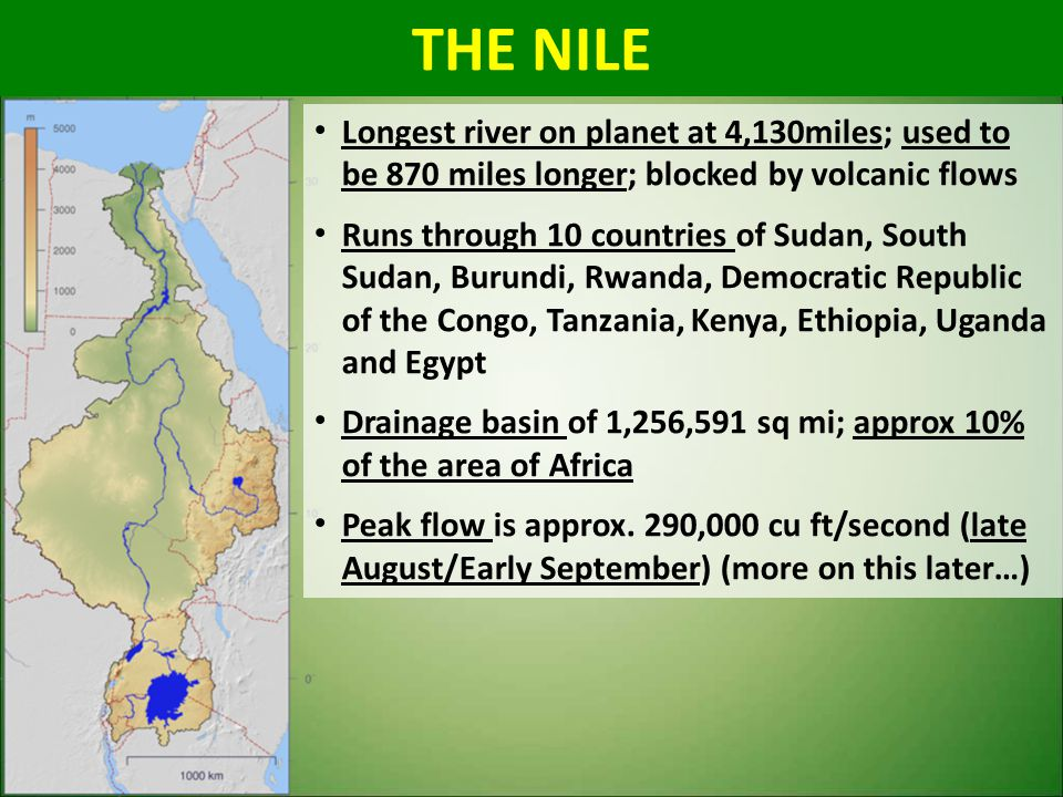 THE NILE Longest river on planet at 4,130miles; used to be 870 miles longer; blocked by volcanic flows.