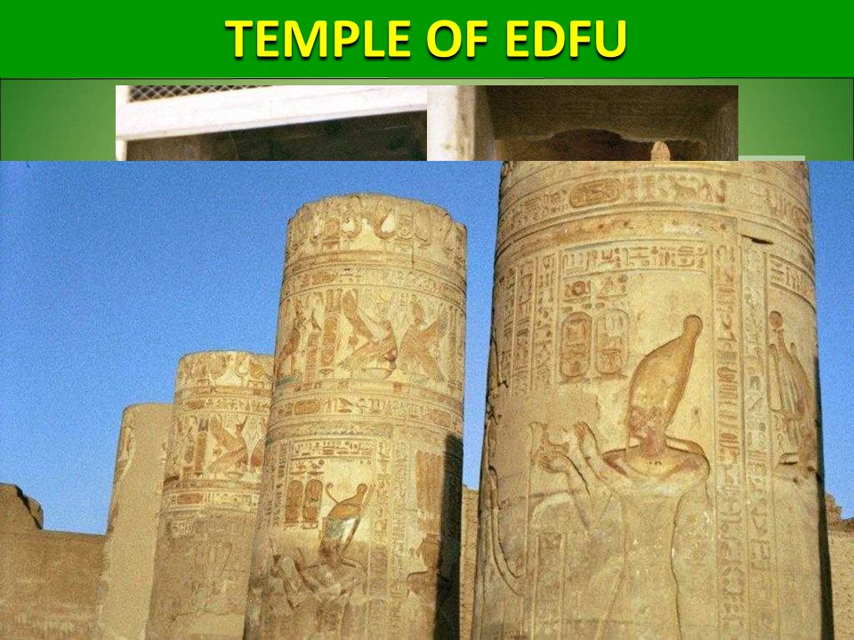 TEMPLE OF EDFU Was known in Greco-Roman times as Apollonopolis Magna, after the chief god Horus-Apollo.