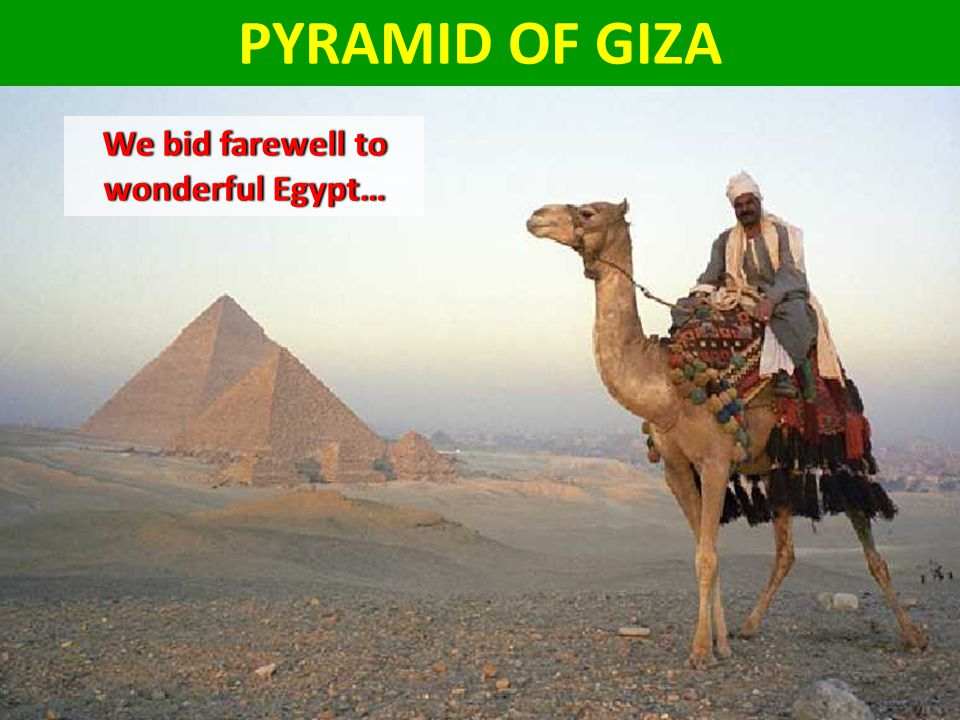 PYRAMID OF GIZA We bid farewell to wonderful Egypt…