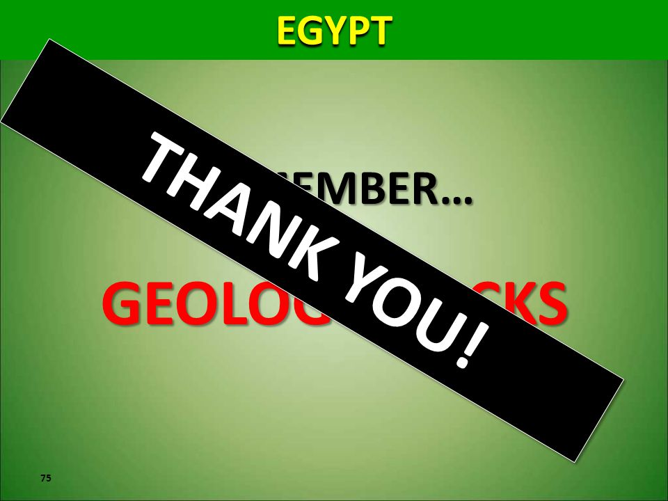 EGYPT REMEMBER… GEOLOGY ROCKS THANK YOU!