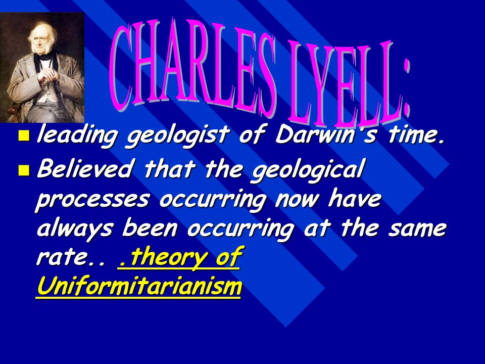 CHARLES LYELL: leading geologist of Darwin s time.
