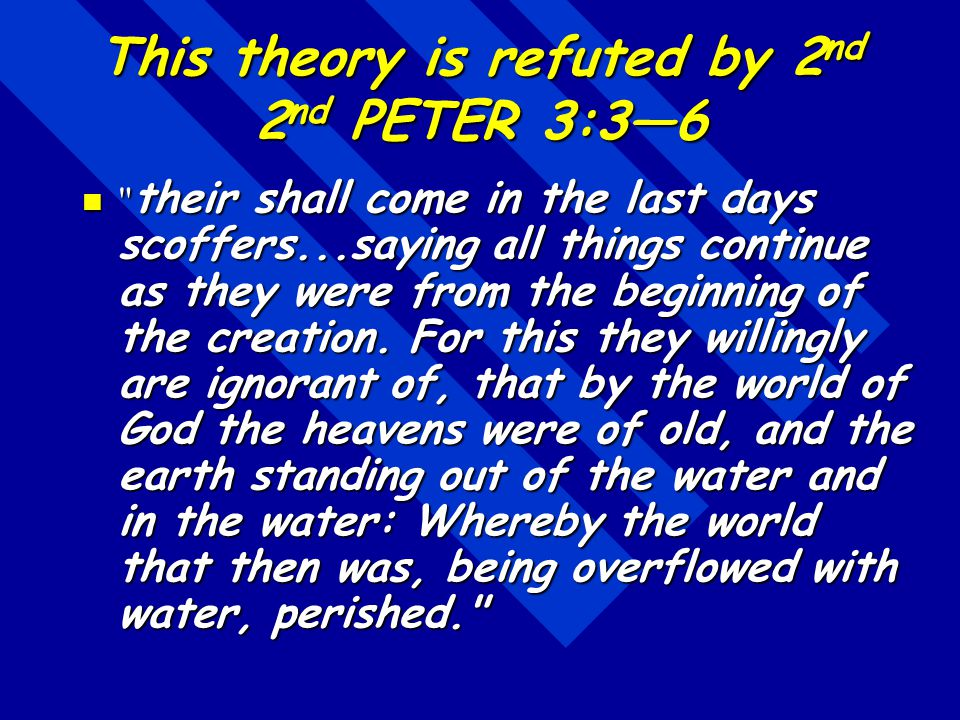 This theory is refuted by 2nd 2nd PETER 3:3—6
