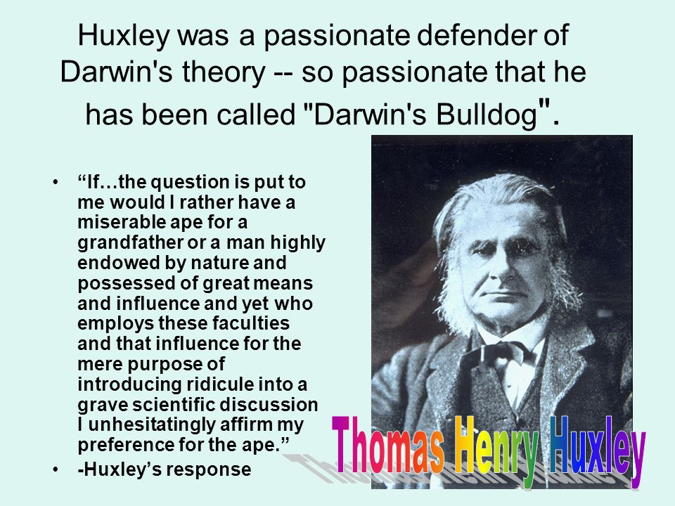 Huxley was a passionate defender of Darwin s theory -- so passionate that he has been called Darwin s Bulldog .