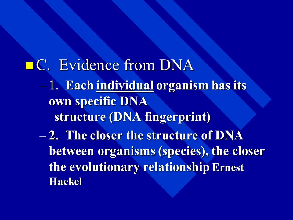 C. Evidence from DNA 1. Each individual organism has its own specific DNA structure (DNA fingerprint)