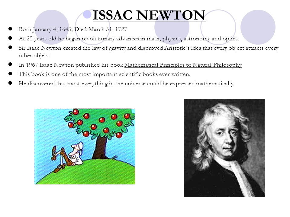 ISSAC NEWTON Born January 4, 1643; Died March 31, 1727