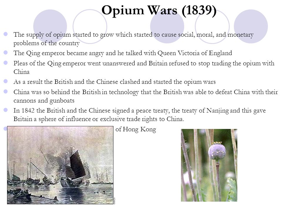 Opium Wars (1839) The supply of opium started to grow which started to cause social, moral, and monetary problems of the country.
