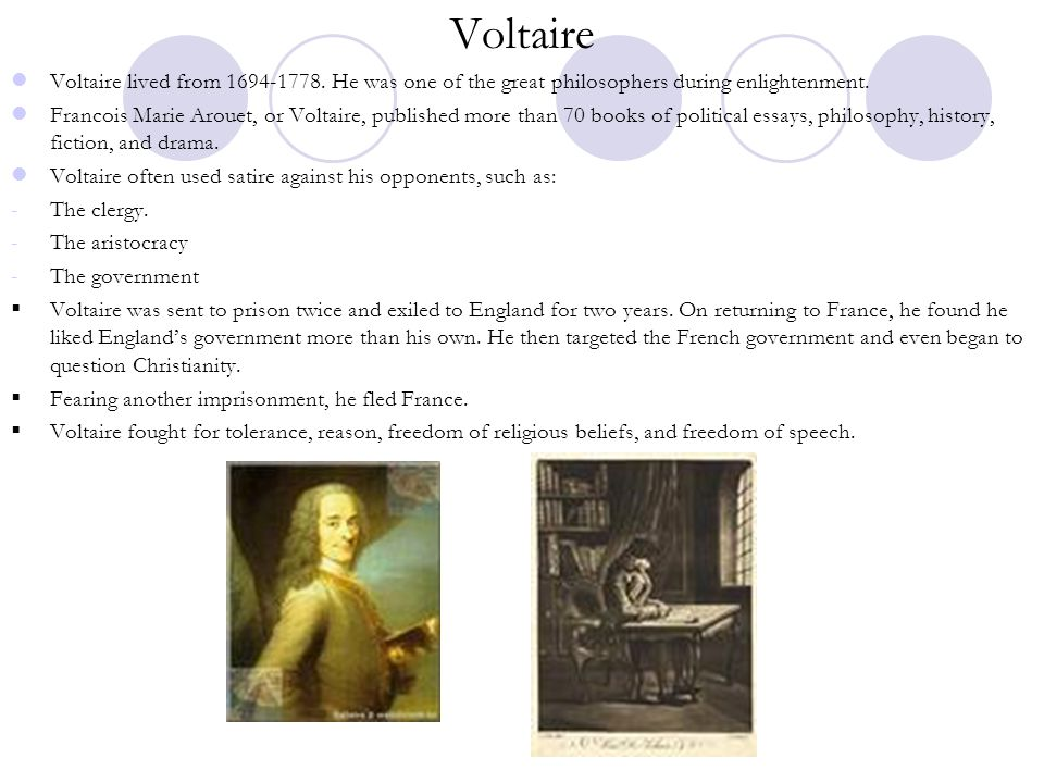 Voltaire Voltaire lived from 1694-1778. He was one of the great philosophers during enlightenment.