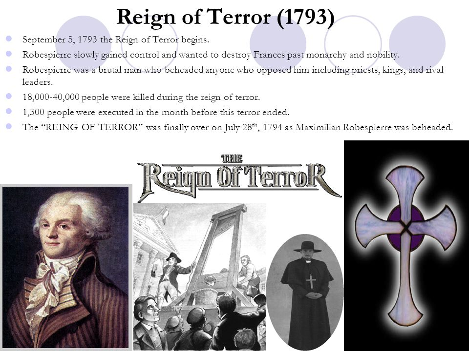 Reign of Terror (1793) September 5, 1793 the Reign of Terror begins.