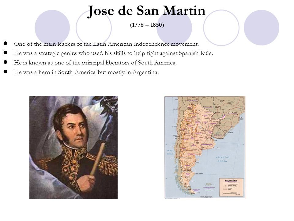 Jose de San Martin (1778 – 1850) One of the main leaders of the Latin American independence movement.