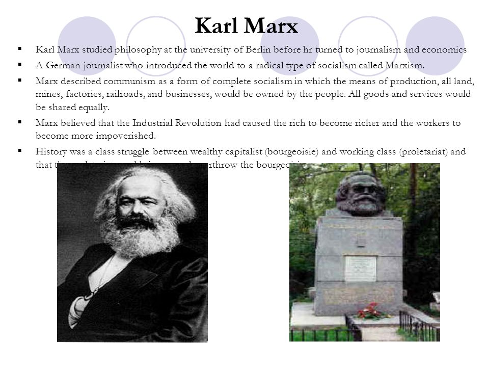 Karl Marx Karl Marx studied philosophy at the university of Berlin before hr turned to journalism and economics.