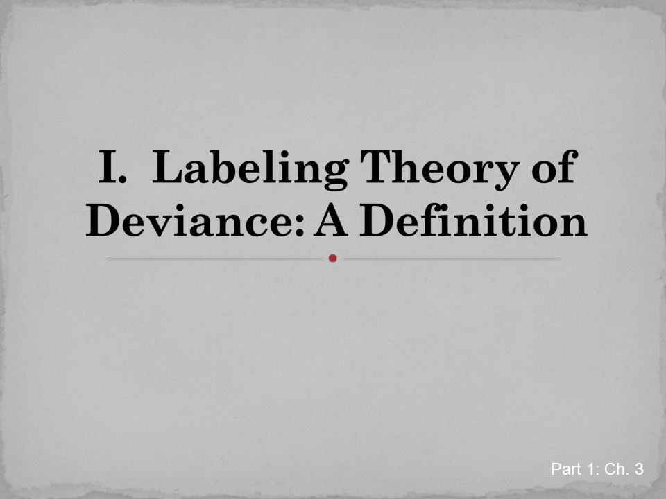 I. Labeling Theory of Deviance: A Definition