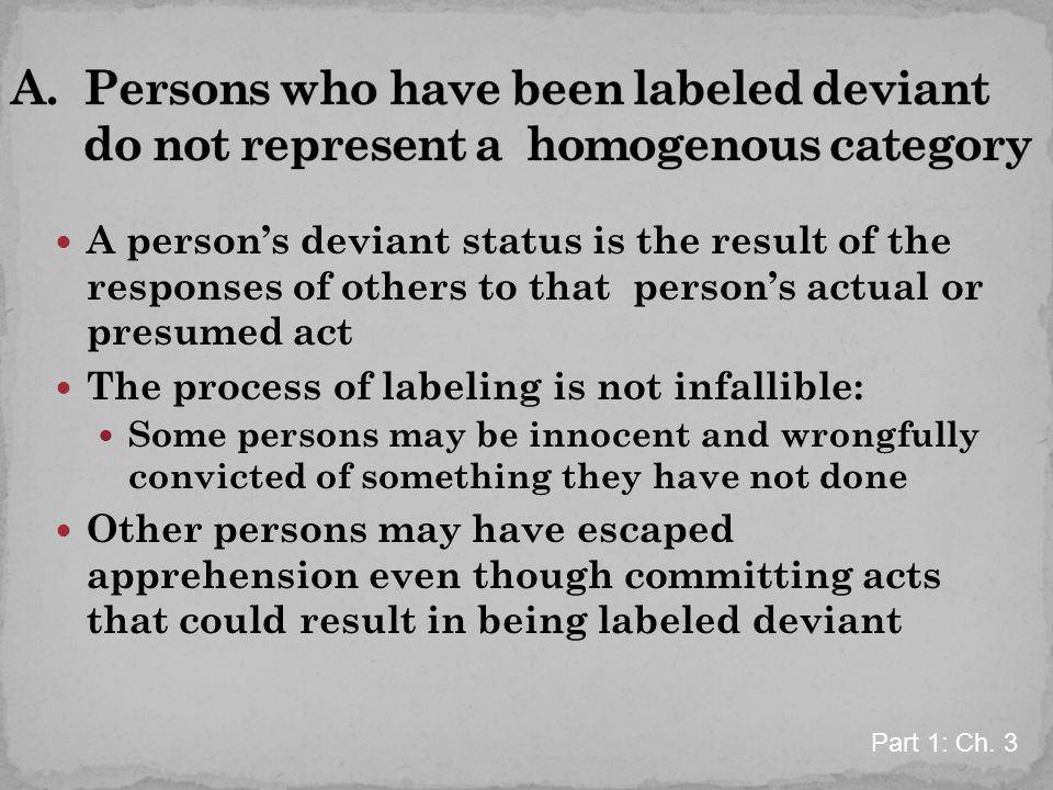 A. Persons who have been labeled deviant do not represent a homogenous category