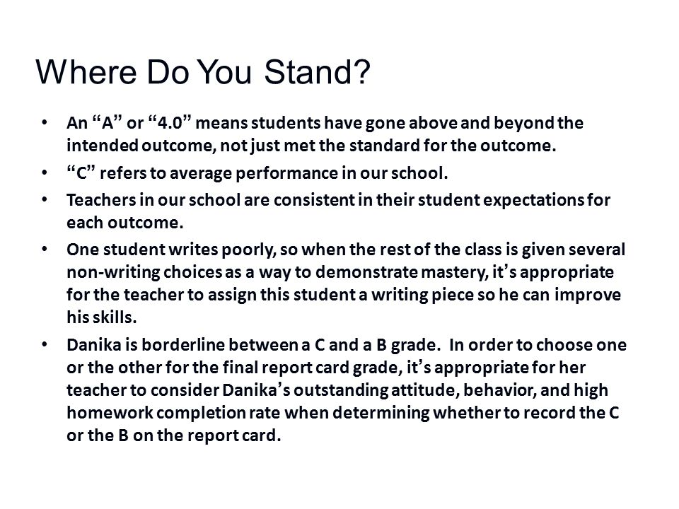 Where Do You Stand An A or 4.0 means students have gone above and beyond the intended outcome, not just met the standard for the outcome.