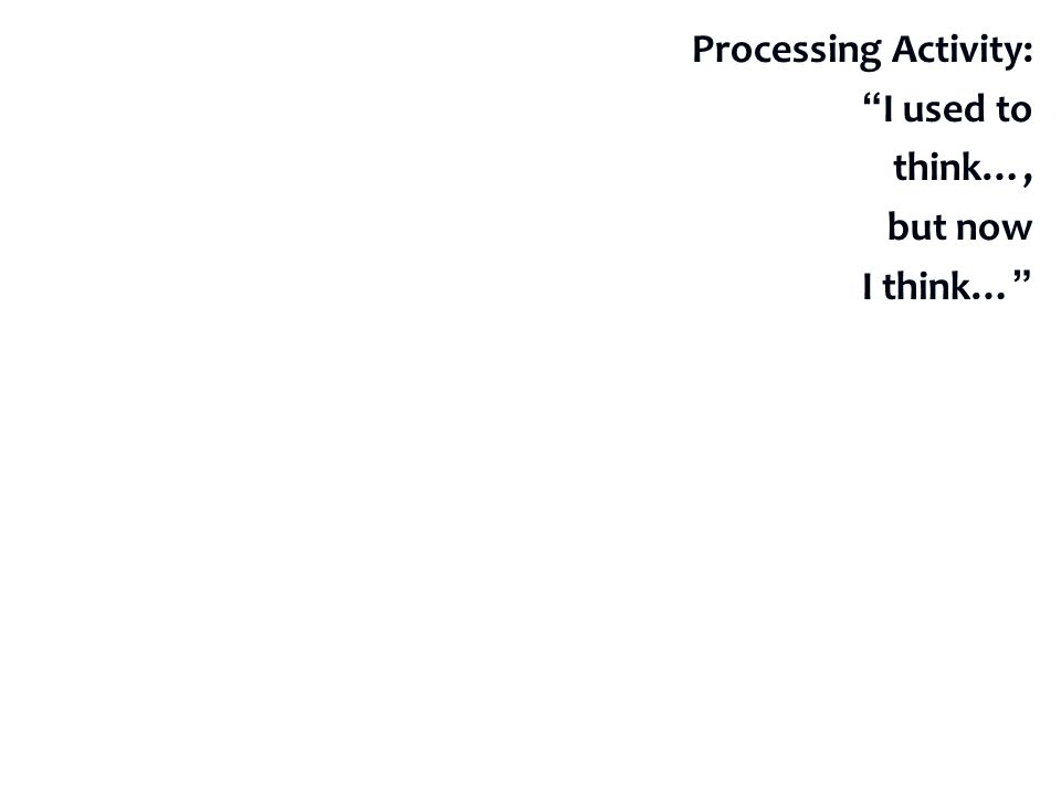 Processing Activity: I used to think…, but now I think…