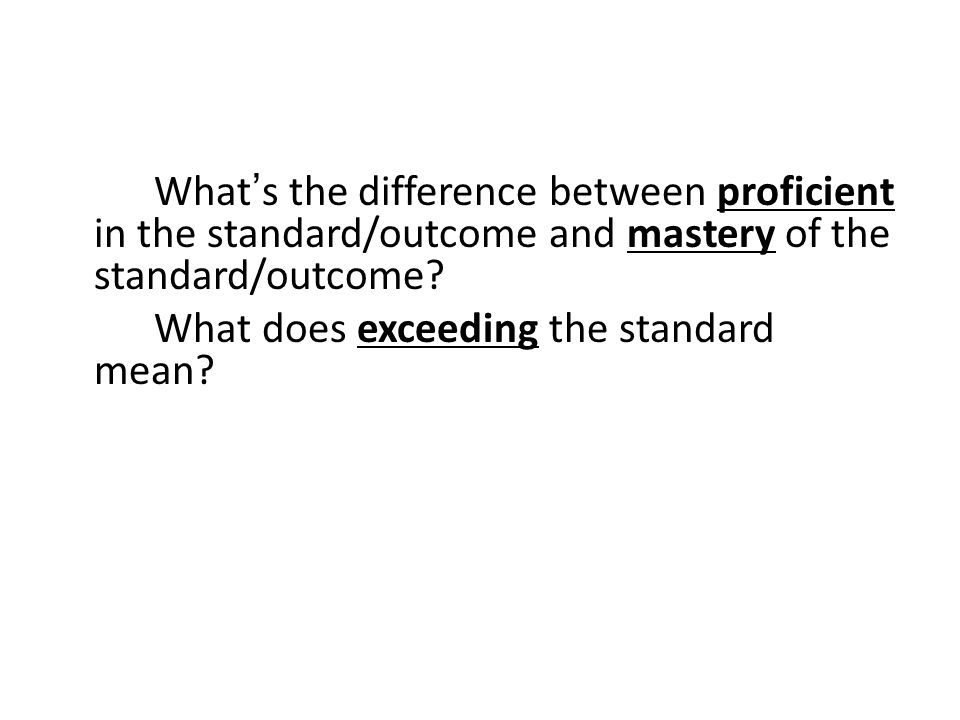 What's the difference between proficient in the standard/outcome and mastery of the standard/outcome.