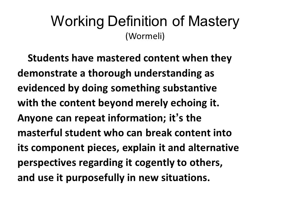 Working Definition of Mastery (Wormeli)