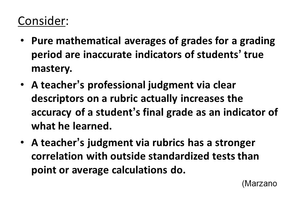 Consider: Pure mathematical averages of grades for a grading period are inaccurate indicators of students' true mastery.