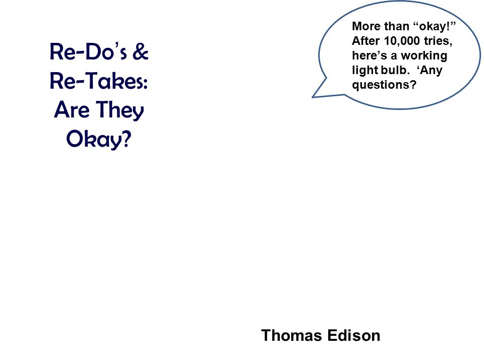 Re-Do's & Re-Takes: Are They Okay Thomas Edison